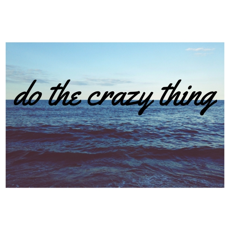 do the crazy thing