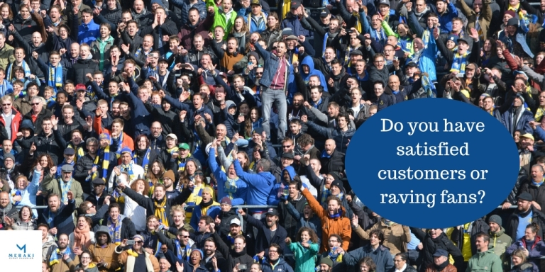 Do you havesatisfied customers or raving fans_