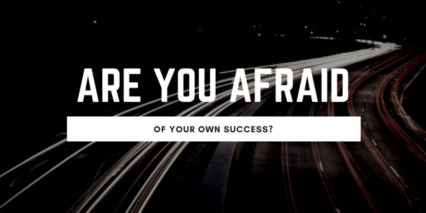 Are you afraid ofsuccess?