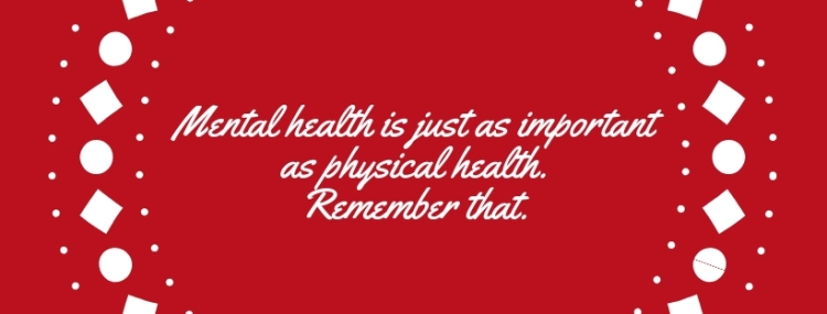 Mental health is just as important as physical health. Remember that.