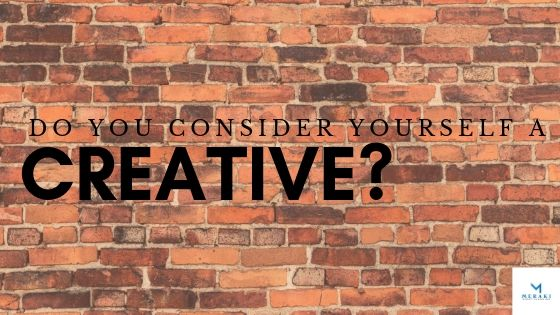 Do you consider yourself a creative?
