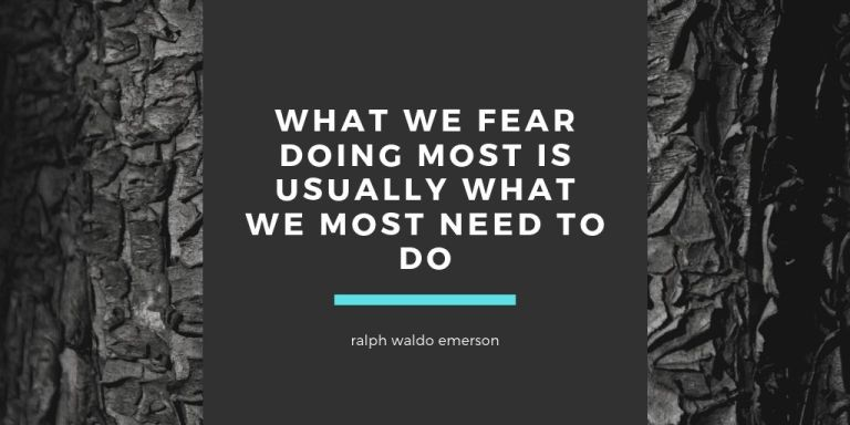 what we fear doing most is usually what we most need to do