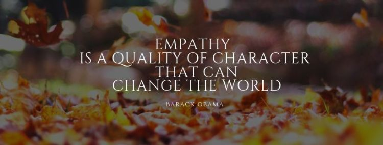 empathy is a quality of character that can change the world